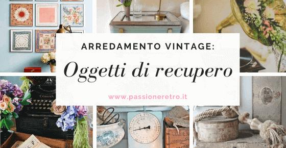 decorare casa in stile vintage con oggetti di recupero