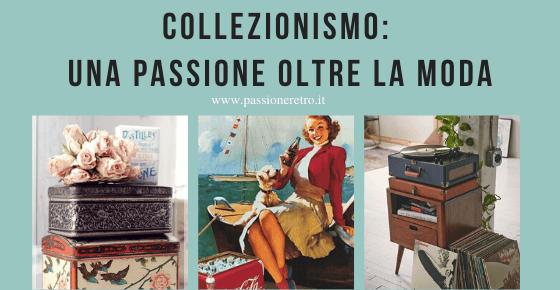 collezionismo una passione oltre la moda